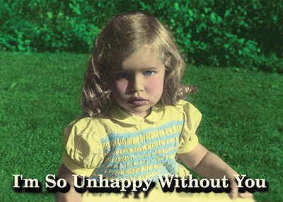 10UNHAPPY WITHOUT YOU